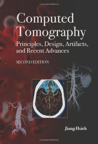 Computed Tomography: Principles, Design, Artifacts, and Recent Advances, Second Edition (SPIE Press Monograph Vol. PM188