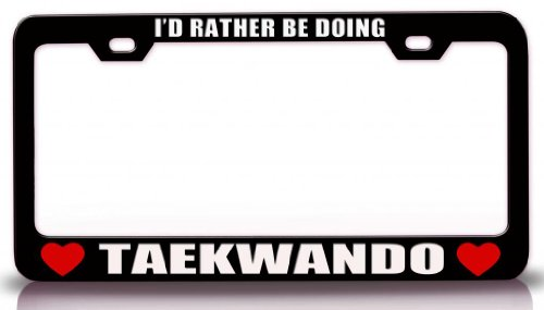I'D RATHER BE DOING TAEKWANDO Sports Steel Metal License Plate Frame Bl # 1