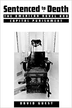 Sentenced to Death: The American Novel and Capital Punishment by David Guest (2007-11-26)