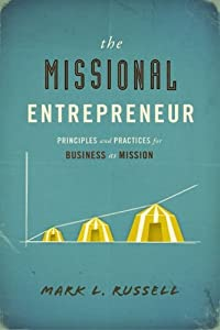 The Missional Entrepreneur: Principles and Practices for Business as Mission from New Hope Publishers - Impact