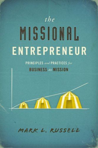 the-missional-entrepreneur-principles-and-practices-for-business-as-mission
