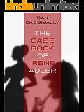 The Case Book of Irene Adler: The Irene Adler Trilogy (Book I)