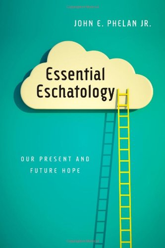 Read Online Essential Eschatology: Our Present and Future Hope pdf