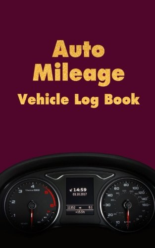 Download Auto Mileage Vehicle Log Book: Driver Car Log Record Book For Cars Trucks Bus Vans And Any   Vehicles (Auto Driver Vehicle Car Log Record Book Series) (Volume 6) pdf