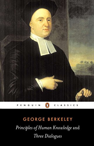 Principles of Human Knowledge and Three Dialogues Between Hylas and Philonous (Penguin Classics) (George Berkeley Three Dialogues Between Hylas And Philonous)