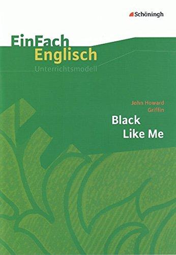 EinFach Englisch Unterrichtsmodelle. Unterrichtsmodelle für die Schulpraxis: EinFach Englisch Unterrichtsmodelle: John Howard Griffin: Black Like Me