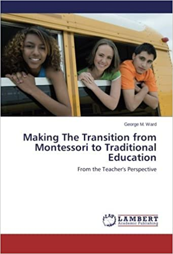 Book Making The Transition from Montessori to Traditional Education: From the Teacher's Perspective by George M. Ward (2014-07-04)