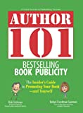 Author 101 Bestselling Book Publicity: The Insider's Guide to Promoting Your Book--and Yourself