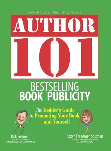 Author 101 Bestselling Book Publicity: The Insider's Guide to Promoting Your Book--and Yourself by Adams Media