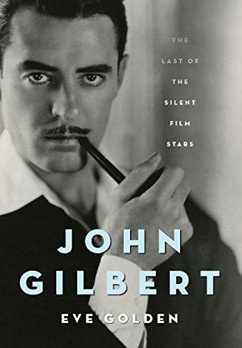 John Gilbert: The Last of the Silent Film Stars (Screen Classics)
