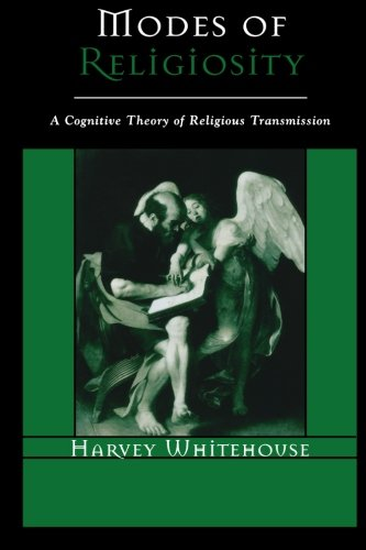 Modes of Religiosity: A Cognitive Theory of Religious Transmission: A Cognitive Theory of Religious Transmission (Cognit