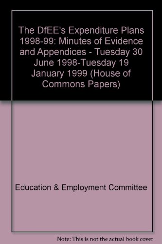 The DfEE's Expenditure Plans: Minutes of Evidence and Appendices - Tuesday 30 June 1998-Tuesday 19 January 1999 (House of Commons Papers)