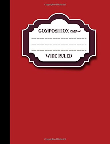 "Download Composition Notebook: Wide Ruled: Diary For Girls, Journals For Women, Composition Book Wide Ruled, Red Cover, 8.5"" x 11"", 200 Pages, 100 Sheets (Composition Notebooks: Wide Ruled) (Volume 43) pdf"