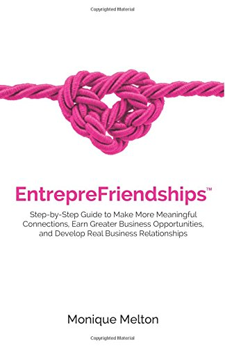 EntrepreFriendships: Step-by-Step Guide to Make More Meaningful Connections, Earn Greater Business Opportunities, and Develop Real Business Relationships pdf