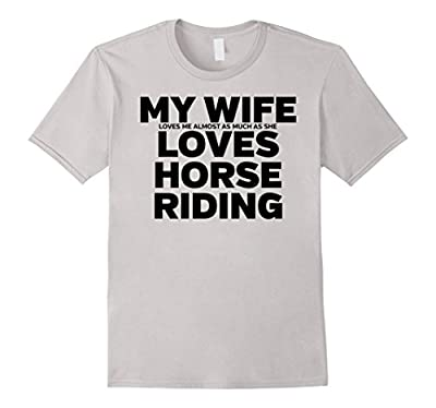 Mens My Wife Loves Horse Riding Funny Husband Shirt
