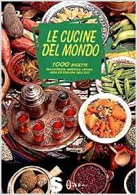 Amazon.it: Le cucine del mondo. 1000 ricette dall\'Africa, America ...