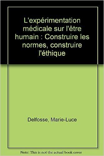 Livres électroniques téléchargeables gratuitement au format pdf L'expérimentation médicale sur l'être humain : Construire les normes, construire l'éthique en français PDF by Marie-Luce Delfosse
