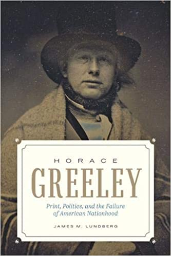 Horace Greeley: Print, Politics, and the Failure of American