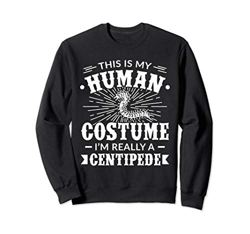 Human Costume Im Really a Centipede Halloween Gift Sweatshirt -