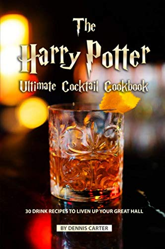 The Harry Potter Ultimate Cocktail Cookbook: 30 Drink Recipes to Liven Up Your Great Hall