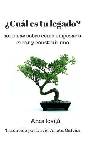cual-es-tu-legado-101-ideas-sobre-como-empezar-a-crear-y-construir-uno-spanish-edition