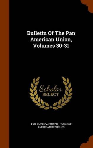 Read Online Bulletin Of The Pan American Union, Volumes 30-31 PDF