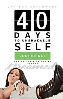 40 Days to Unshakable Self Confidence by [Greenwade, LaKisha]