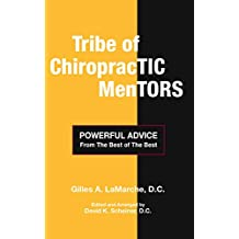 Tribe of Chiropractic Mentors: Powerful Advice from the Best of the Best