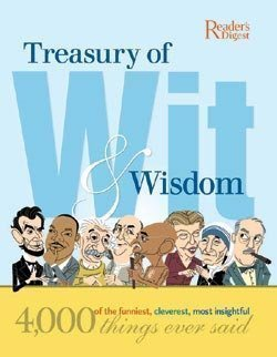 Treasury of Wit & Wisdom: 4,000 of the Funniest, Cleverest, Most Insightful Things Ever Said (The Most Funniest Thing In The World)
