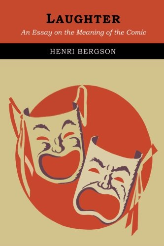 Laughter An Essay On The Meaning Of The Comic Henri Bergson  Laughter An Essay On The Meaning Of The Comic Henri Bergson Cloudesley  Brereton Fred Rothwell  Amazoncom Books