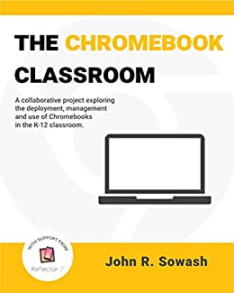 The Chromebook Classroom: How to deploy, manage and use Chromebooks in the  K-12 classroom