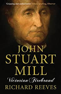 John Stuart Mill: Victorian Firebrand from Atlantic Books