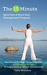 The 15 Minute Back Pain and Neck Pain Management Program: Back Pain and Neck Pain Treatment and Relief 15 Minutes a Day No Surgery No Drugs. Effective, Quick and Lasting Back and Neck Pain Relief.