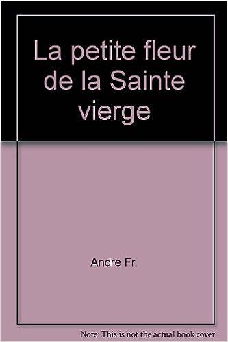 La Petite Fleur De La Sainte Vierge Andre Fr Amazon Com Books