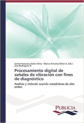 Procesamiento digital de señales de vibración con fines de diagnóstico: Análisis y método usando estadísticas de alto orden (Spanish Edition) (Spanish)