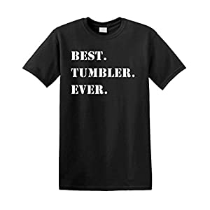 BEST. TUMBLER. EVER. funny gift joke Unisex Tee Shirt T-Shirt, 3XL, Black