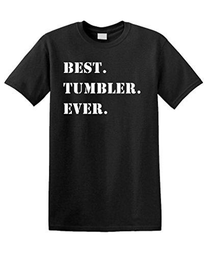 BEST. TUMBLER. EVER. funny gift joke Unisex Tee Shirt T-Shirt, 3XL, Black