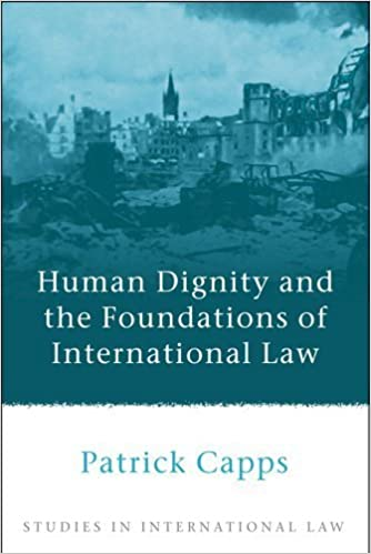 Human Dignity and the Foundations of International Law (Studies in International Law) by Patrick Capps (2010-07-14)