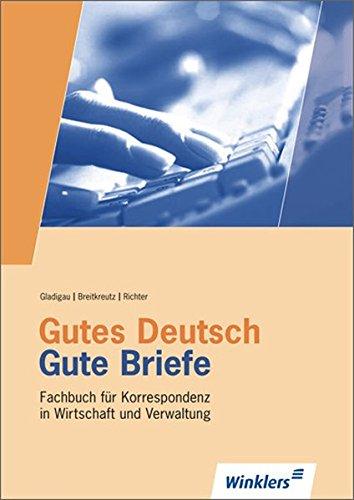 gutes-deutsch-gute-briefe-schriftverkehr-in-wirtschaft-und-verwaltung-gutes-deutsch-gute-briefe-fachbuch-fr-korrespondenz-in-wirtschaft-und-berarbeitete-und-erweiterte-auflage-2011