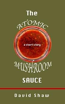 The Atomic Mushroom Sauce by [Shaw, David]