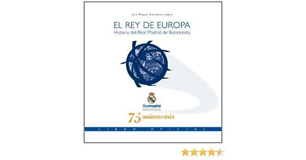 El Rey de Europa. Historia del Real Madrid de Baloncesto. Libro ...