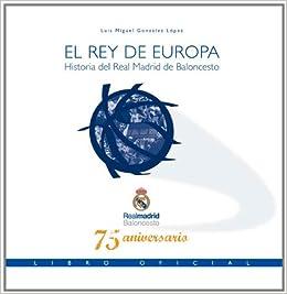 El Rey de Europa. Historia del Real Madrid de Baloncesto ...