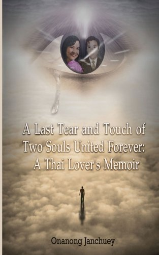 A Last Tear and Touch of Two Souls United Forever: A Thai Lover?s Memoir: (in Thai language) (Thai Edition) by BooksMango