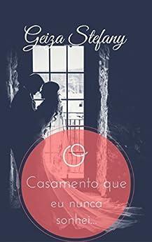 O casamento que eu nunca sonhei... (Portuguese Edition) by [de Oliveira, Geiza Stefany]