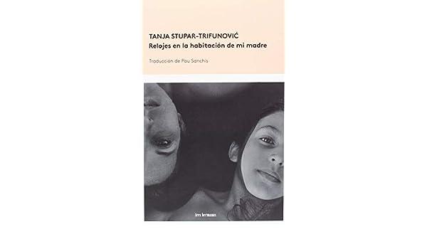 Relojes en la habitación de mi madre: Tanja Stupar Trifunovic: 9788494843549: Amazon.com: Books