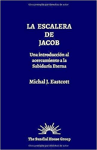 La Escalera de Jacob: Una Introducción al Acercamiento a la Sabiduría Eterna: Amazon.es: Eastcott, Michal J., García, Alicia, Escuela Huber, Grupo Meditación: Libros