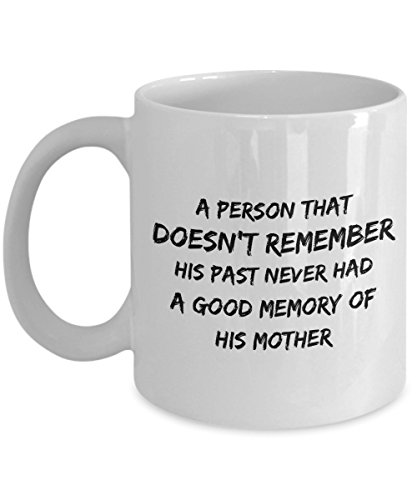Funny Mug A Person That Doesn'T Remember His Past Never Had A Good Memory Of His Mother 11Oz Coffee Mug Funny Christmas Gift for Dad, Grandpa, Husband