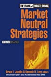 Market Neutral Strategies, Bruce I. Jacobs and Kenneth N. Levy, 0471268682