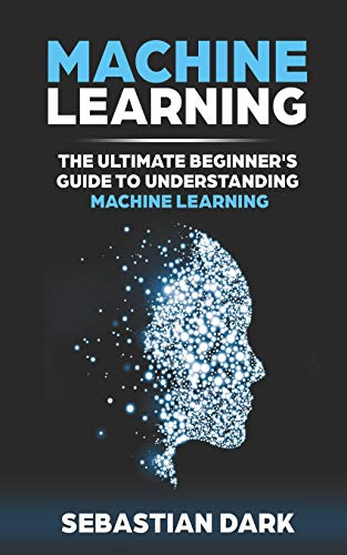Pdf Technology Machine Learning: The Ultimate Beginner's Guide to Understanding Machine Learning
