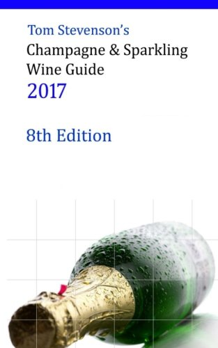 Tom Stevenson's Champagne & Sparkling Wine Guide 2017: Full Colour Softback Edition